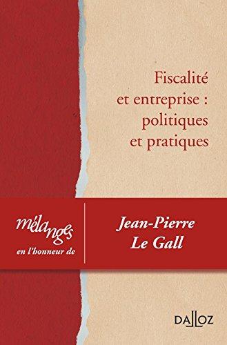 Mélanges Le Gall. Fiscalité et entreprise : politiques et pratiques