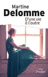 D'une vie à l'autre par Martine Delomme