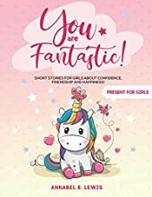 YOU ARE FANTASTIC!: Short Stories for Girls about Confidence, Friendship and Happiness! (Present for Girls)