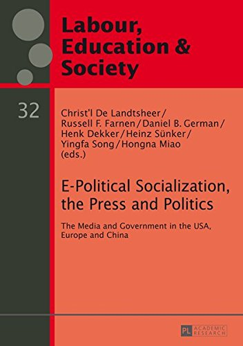 E-Political Socialization, the Press and Politics: The Media and Government in the USA, Europe and China (Arbeit, Bildung und Gesellschaft / Labour, Education and Society, Band 32)