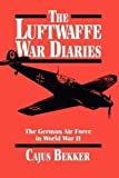 The Luftwaffe War Diaries: The German Air Force in World War II