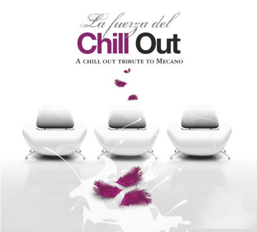 La Fuerza del Chill Out: A Chill Out Tribute to Mecano by La Fuerza Del Chill Out