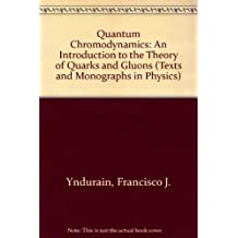 Quantum Chromodynamics: An Introduction to the Theory of Quarks and Gluons (Texts and Monographs in Physics) by Francisco J. Yndurain (1983-06-01)