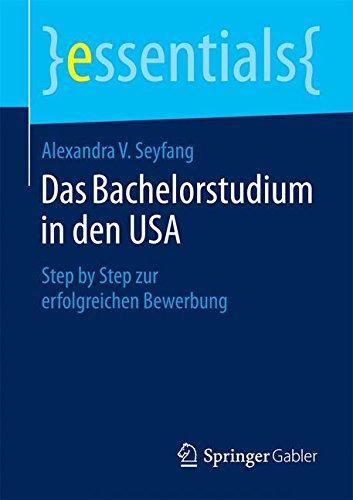 Das Bachelorstudium in den USA: Step by Step zur erfolgreichen Bewerbung (essentials)