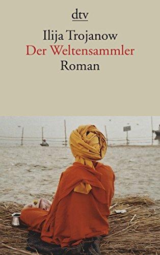 Buchseite und Rezensionen zu 'Der Weltensammler: Roman' von Ilija Trojanow