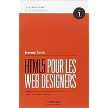 HTML5 pour les web designers de Charles Robert (Adapté par),Jeremy Keith,Jeffrey Zeldman (Préface) ( 30 septembre 2010 )