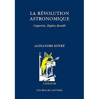La Révolution astronomique: Copernic, Kepler, Borelli (L'Âne d'or t. 57)