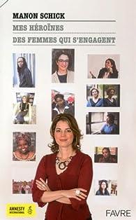 Mes héroïnes : Des femmes qui s'engagent par Manon Schick