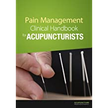 Pain Management Clinical Handbook for Acupuncturists (English Edition)