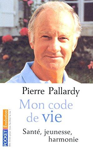 Mon code de vie : Santé, jeunesse, harmonie par Pierre Pallardy