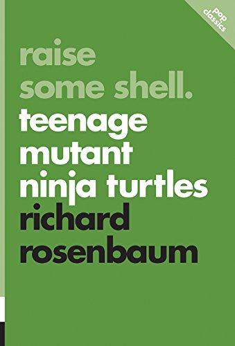 Raise Some Shell: Teenage Mutant Ninja Turtles (Pop Classics)