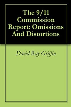 The 9/11 Commission Report: Omissions And Distortions by [Griffin, David Ray ]