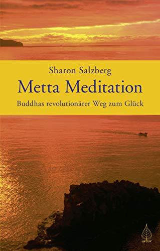 Metta Meditation: Buddhas revolutionärer Weg zum Glück
