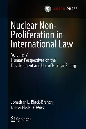 Nuclear Non-Proliferation in International Law - Volume IV: Human Perspectives on the Development and Use of Nuclear Energy