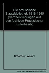 Die preussische Staatsbibliothek 1918-1945 (Veröffentlichungen aus den Archiven Preussischer Kulturbesitz)