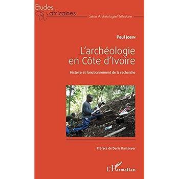L'archéologie en Côte d'Ivoire: Histoire et fonctionnement de la recherche