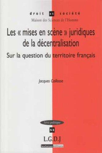 Les mises en scène juridiques de la décentralisation : sur la question du territoire en droit public français par Jacques Caillosse