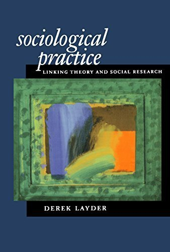 Sociological Practice: Linking Theory and Social Research by Derek Layder (1998-10-16)