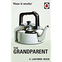 How it Works: The Grandparent (Ladybirds for Grown-Ups)