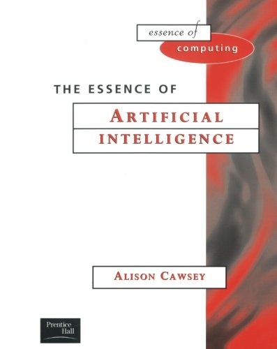THE ESSENCE OF ARTIFICIAL INTELLIGENCE. Edition en anglais (The essence of computing)