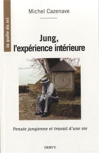 Jung, l'expérience intérieure : Pensée jungienne et travail d'une vie par Michel Cazenave