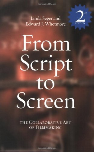 From Script to Screen: The Collaborative Art of Filmmaking, Second Edition by Linda Seger (2004-12-01)