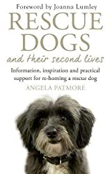 Rescue Dogs And Their Second Lives: Information, Inspiration And Practical Support For Re-Homing A Rescue Dog ( By Patmore, Angela Feb-27-2018 Paperback )