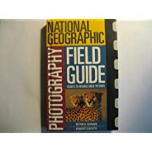 """The """"National Geographic"""" Photography Field Guide: Secrets to Making Great Pictures"""