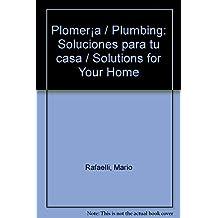 Plomeria / Plumbing: Soluciones para tu casa / Solutions for Your Home