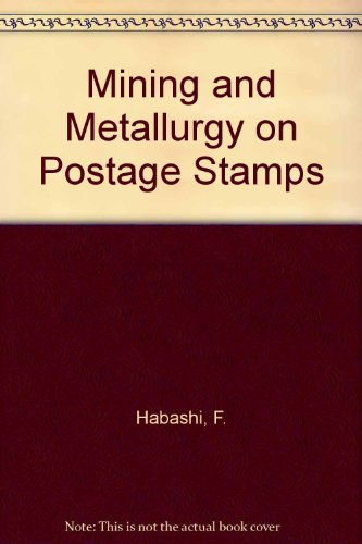 Mining and Metallurgy on Postage Stamps par F. Habashi
