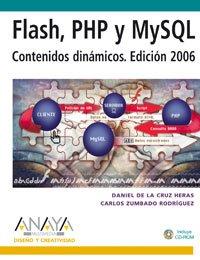 Flash, PHP y MySQL. Contenidos dinámicos. Edición 2006 (Diseño Y Creatividad) por Daniel de la Cruz Heras