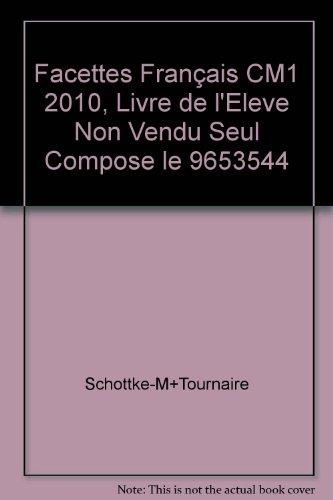 Facettes Franais CM1 2010, Livre de l'Eleve Non Vendu Seul Compose le 9653544