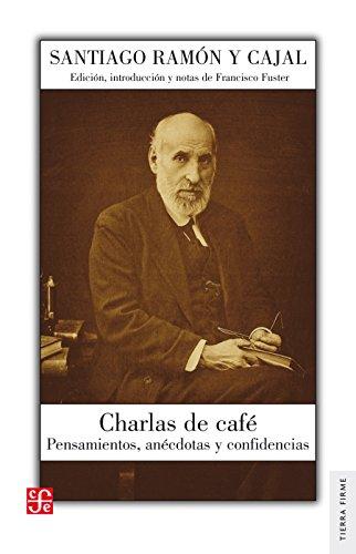 Charlas de café. Pensamientos, anécdotas y confidencias (Tierra Firme) por Santiago Ramón y Cajal