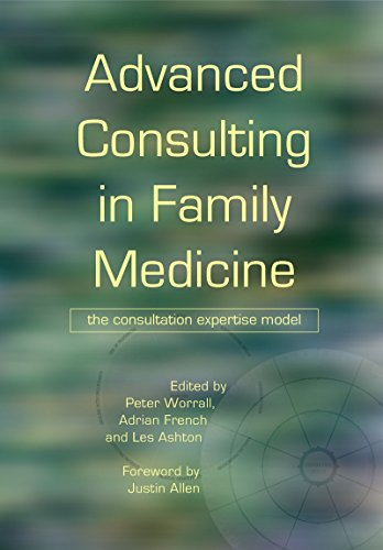 Advanced Consulting In Family Medicine: The Consultation Expertise Model por Peter Worrall