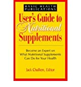 [ User'S Guide To Nutritional Supplements: Become An Expert On What Nutritional Supplements Can Do For Your Health - Greenlight ] By Challem, Jack (Author) [ Jan - 2003 ] [ Paperback ]