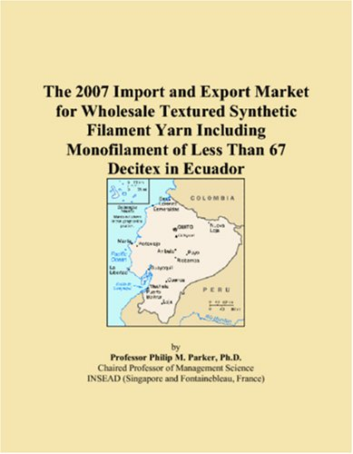 The 2007 Import and Export Market for Wholesale Textured Synthetic Filament Yarn Including Monofilament of Less Than 67 Decitex in Ecuador