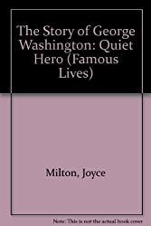 The Story of George Washington: Quiet Hero (Famous Lives) by Joyce Milton (1996-07-02)