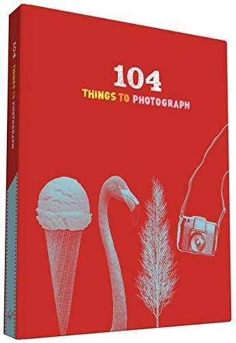 104 Things to Photograph by Chronicle Books (2014-04-01)