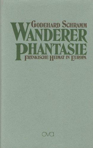 Wandererphantasie. Fränkische Heimat in Europa