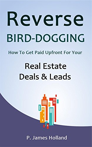 reverse-bird-dogging-system-how-to-get-paid-upfront-for-your-real-estate-deals-and-leads