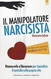 Il manipolatore narcisista. Riconoscerlo e liberarsene per riprendere il controllo sulla propria vita