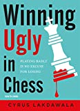 Best Books In Chesses - Winning Ugly in Chess: Playing Badly Is No Review