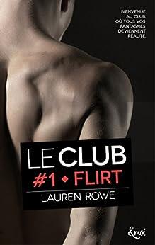 Flirt : Le Club - Volume 1 par [Rowe, Lauren]