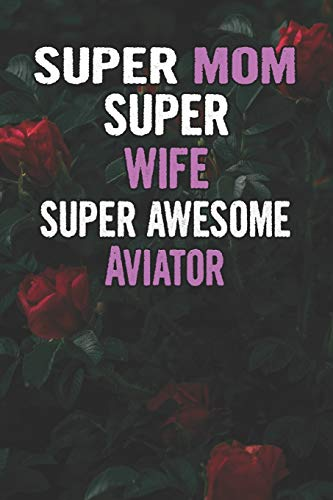 Super Mom Super Wife Super Awesome Aviator: Beautiful Blooming Red Roses Flower Blank Lined Notebook Journal Gift For Mother's Day