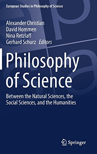 Philosophy of Science: Between the Natural Sciences, the Social Sciences, and the Humanities (European Studies in Philosophy of Science)