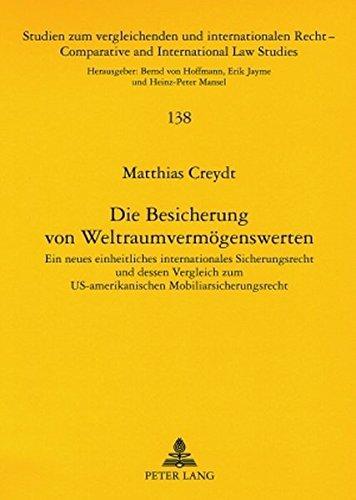 Die Besicherung von Weltraumvermögenswerten: Ein neues einheitliches internationales Sicherungsrecht und dessen Vergleich zum US-amerikanischen ... / Comparative and International Law Studies)