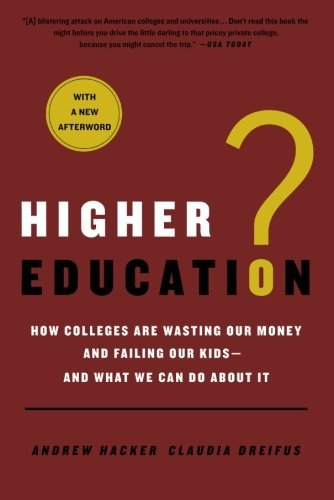 Higher Education?: How Colleges Are Wasting Our Money and Failing Our Kids---and What We Can Do About It by Andrew Hacker (2011-08-02) par Andrew Hacker