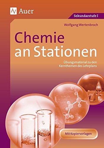 Chemie an Stationen: Übungsmaterial zu den Kernthemen des Lehrplans (5. bis 10. Klasse)