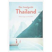 Inselguide Thailand Reiseführer - Geheimtipps von Freunden: Dein Reisehandbuch zu Thailands Trauminseln