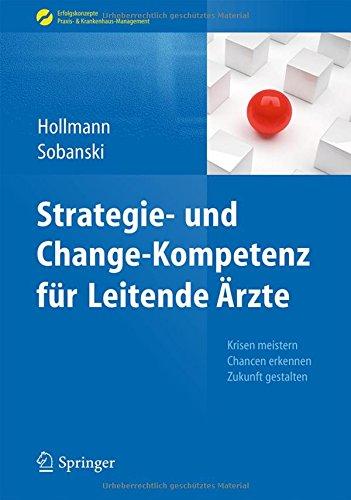 Strategie- und Change-Kompetenz für Leitende Ärzte: Krisen meistern, Chancen erkennen, Zukunft gestalten (Erfolgskonzepte Praxis- & Krankenhaus-Management)